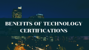 Why Should You Get Certified in Technology?